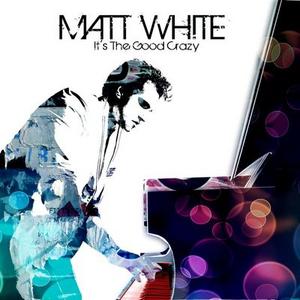 CD It's the Good Crazy di Matt White