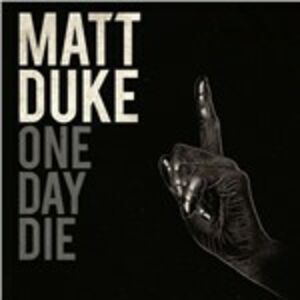 CD One Day Die di Matt Duke