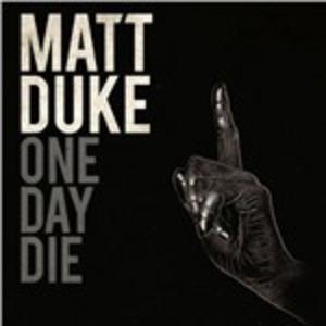 CD One Day Die di Matt Duke