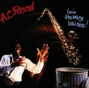 Foto Cover di I'm in the Wrong Business, CD di A.C. Reed, prodotto da Alligator