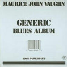 Generic Blues Album - CD Audio di Maurice John Vaughn