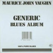 Generic Blues Album - CD Audio di Maurice John Vaughn
