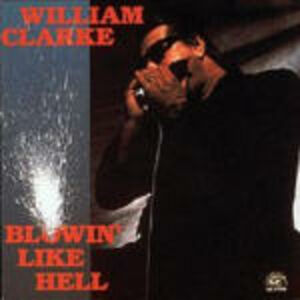CD Blowin' Like Hell di William Clarke