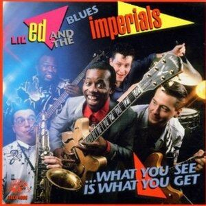 CD What you see is what you get Lil' Ed , Blues Imperials