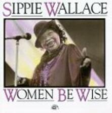 Women Be Wise - CD Audio di Sippie Wallace