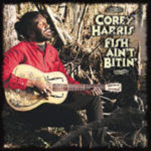 Foto Cover di Fish Ain't Bitin', CD di Corey Harris, prodotto da Alligator