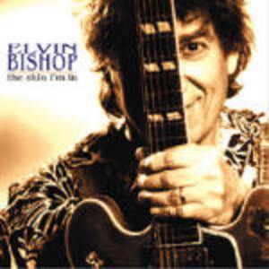 The Skin I'm in - CD Audio di Elvin Bishop