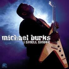 I Smell Smoke - CD Audio di Michael Burks