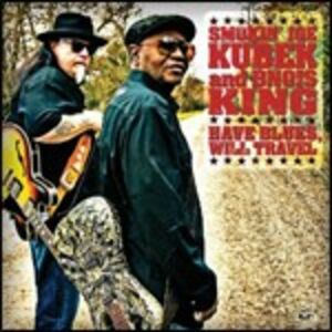 CD Have Blues, Will Travel Smokin Joe Kubek , Bnois King