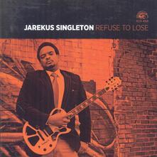 Refuse to Lose - CD Audio di Jarekus Singleton