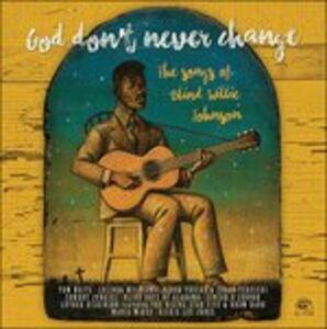 Vinile God Don't Never Change. The Songs of Blind Willie Johnson