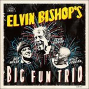 Elvin Bishop' Big Fun Trio - CD Audio di Elvin Bishop