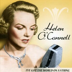 I Got The World On A Stri - CD Audio di Helen O'Connell