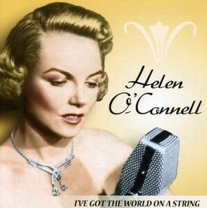 CD I Got The World On A Stri di Helen O'Connell