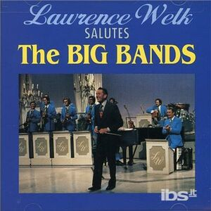 CD Salutes the Big Bands di Lawrence Welk