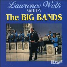 Salutes the Big Bands - CD Audio di Lawrence Welk