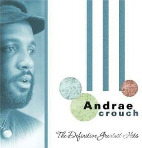 Definitive Greatest Hits - CD Audio di Andrae Crouch