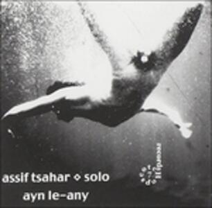 Ayn Le Any - CD Audio di Assif Tsahar
