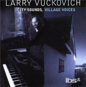 City Sounds Vil - CD Audio di Larry Vuckovich