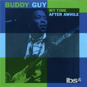 My Time After Awhile - CD Audio di Buddy Guy