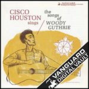 CD Cisco Houston Sings the Songs of Woody Guthrie di Cisco Houston
