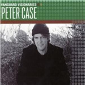 CD Vanguard Visionaries di Peter Case
