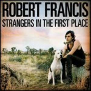 Vinile Strangers in the First Robert Francis