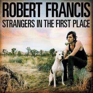 Strangers In The First Place - CD Audio di Robert Francis