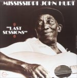 Vinile Last Sessions Mississippi John Hurt
