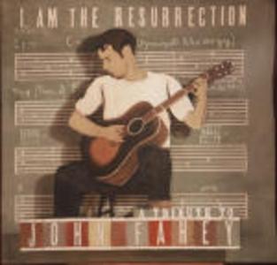 CD I Am the Resurrection. Tribute to John Fahey