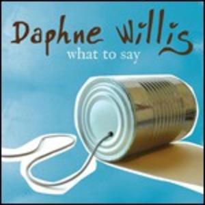 CD What to Say di Daphne Willis