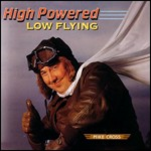 CD High Powered Low Flying di Mike Cross