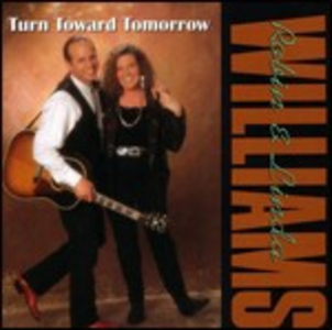 CD Turn Toward Tomorrow Robin Williams , Linda Williams