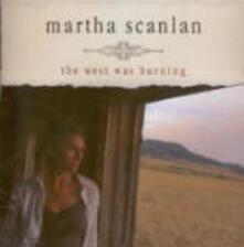 The West Was Burning - CD Audio di Martha Scanlan