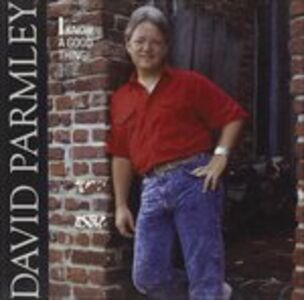 CD I Know a Good Thing di David Parmley