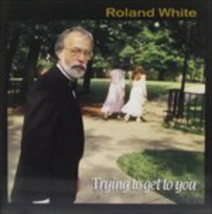 CD Trying to get to you di Roland White