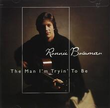 The Man I'm Tryin' to be - CD Audio di Ronnie Bowman