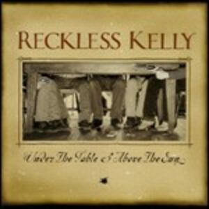 Under the Table and Above the Sun - CD Audio di Reckless Kelly