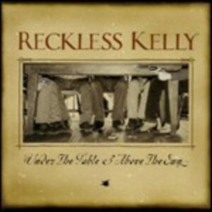 Foto Cover di Under the Table and Above the Sun, CD di Reckless Kelly, prodotto da Sugar Hill