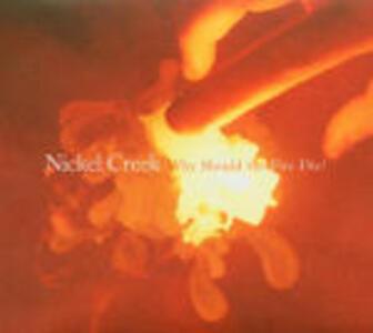 Why Should the Fire Die? - CD Audio di Nickel Creek