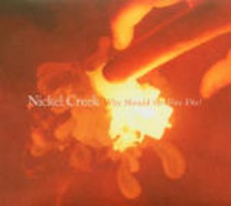 CD Why Should the Fire Die? di Nickel Creek