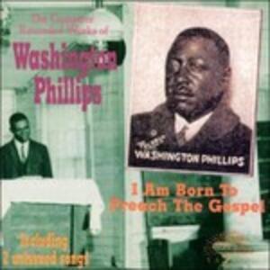 I Am Born to Prech Gospel - CD Audio di Washington Phillips