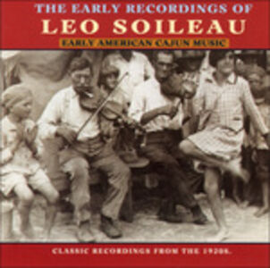 CD The Early Recordings of Leo Soileau. Early American Cajun Music di Leo Soileau