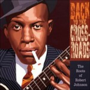 CD Back to the Crossroads. The Roots of Robert Johnnson di Robert Johnson