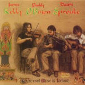 Traditional Music of Ireland - CD Audio di James Kelly,Paddy O'Brien,David Sproule