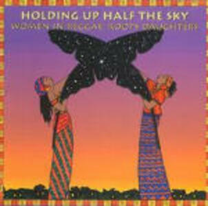 Holding up Half the Sky: Women in Reggae. Roots Daughter - CD Audio