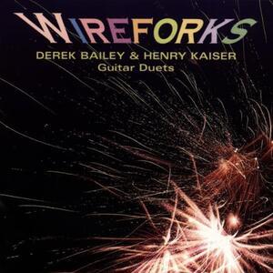 Wireforks - CD Audio di Derek Bailey,Henry Kaiser