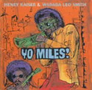 CD Yo Miles! Wadada Leo Smith , Henry Kaiser