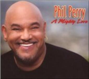A Mighty Love - CD Audio di Phil Perry