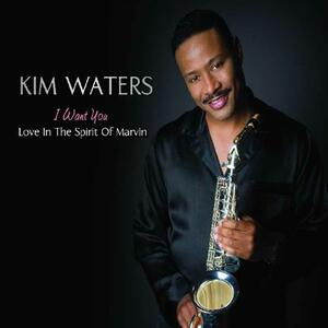 I Want You. In the Spirit of Marvin Gaye - CD Audio di Kim Waters